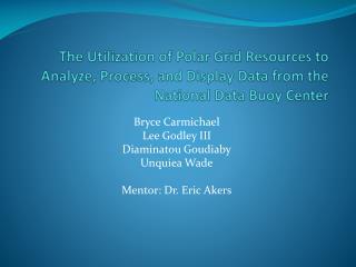 Bryce Carmichael Lee Godley III Diaminatou Goudiaby Unquiea  Wade Mentor: Dr. Eric Akers