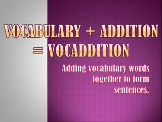 Vocabulary  +  Addition =  VocadDition