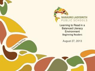 Learning to Read in a Balanced Literacy  Environment Beginning Readers August 27, 2013