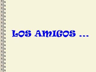 LOS AMIGOS ...