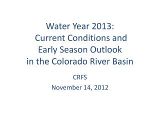 Water Year  2013:  Current Conditions  and  Early  Season Outlook  in  the  Colorado  River Basin