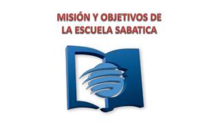MISIÓN Y OBJETIVOS DE LA ESCUELA SABATICA