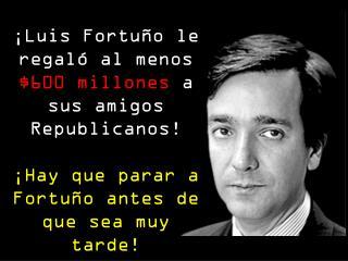 ¡Luis  Fortuño  le regaló al menos   $600 millones  a  sus amigos  Republicanos!