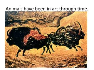 Animals have been in art through time.