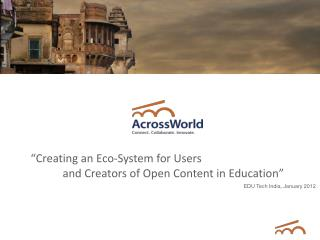 """Creating an Eco-System for Users  	and Creators of Open Content in Education """