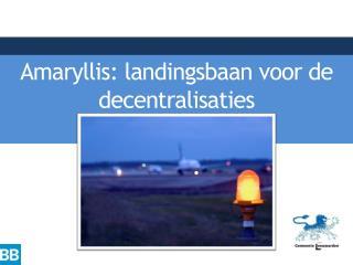 Amaryllis:  landingsbaan voor  de  decentralisaties