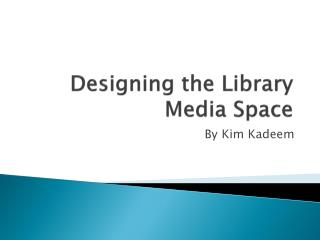 Designing the Library Media Space