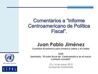 Comentarios a �Informe Centroamericano de Pol�tica Fiscal�.