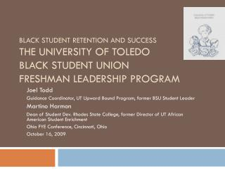 BLACK STUDENT RETENTION AND SUCCESS THE UNIVERSITY OF TOLEDO BLACK STUDENT UNION FRESHMAN LEADERSHIP PROGRAM