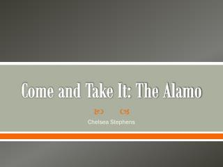 Come and Take It: The Alamo