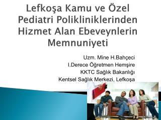 Lefkoşa Kamu ve Özel Pediatri Polikliniklerinden Hizmet Alan Ebeveynlerin Memnuniyeti