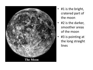 #1 is the bright, cratered part of the moon #2 is the darker, smoother areas of the moon