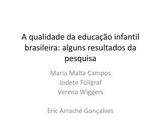 A qualidade  da  educação infantil  brasileira: alguns resultados da pesquisa