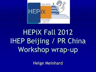 HEPiX  Fall 2012 IHEP Beijing / PR China Workshop wrap-up
