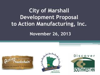 City of Marshall  Development Proposal to Action Manufacturing, Inc.