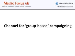Channel for 'group-based' campaigning