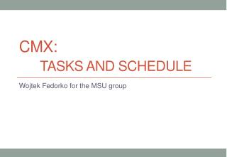 CMX:  tasks and schedule
