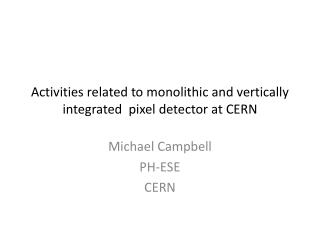 Activities related to monolithic and vertically integrated pixel detector at CERN
