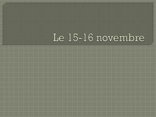Le 15-16  novembre