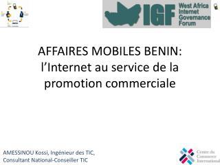 AFFAIRES MOBILES BENIN: l'Internet au service de la promotion commerciale