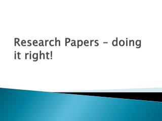 Research Papers – doing it right!