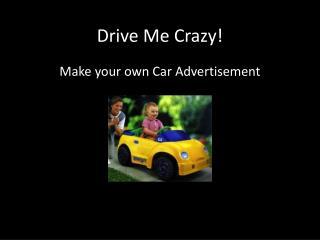 Drive Me Crazy!