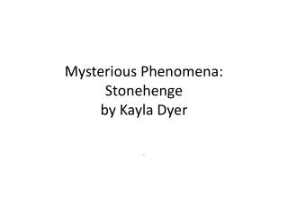 Mysterious Phenomena: Stonehenge by Kayla Dyer