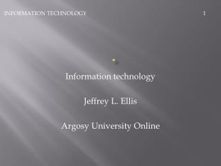 Information technology Jeffrey L. Ellis  Argosy University Online