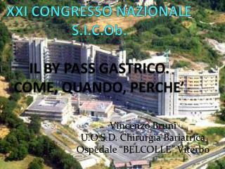 XXI CONGRESSO NAZIONALE  S.I.C.Ob. IL BY PASS GASTRICO. COME, QUANDO, PERCHE'