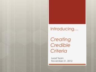Introducing… Creating  Credible  Criteria