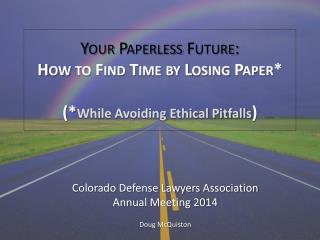 Your Paperless Future: How to Find Time by Losing Paper* (* While Avoiding Ethical Pitfalls )