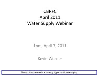CBRFC April 2011 Water Supply Webinar