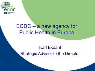 ECDC   a new agency for  Public Health in Europe