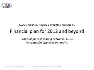 CLOUD Financial Review Committee meeting #1 Financial plan for 2012 and beyond