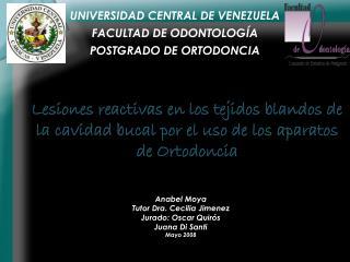 UNIVERSIDAD CENTRAL DE VENEZUELA FACULTAD DE ODONTOLOG�A POSTGRADO DE ORTODONCIA