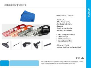 VACUUM CAR CLEANER  . Input 12V. . Max Power 150W. . Pro Cyclone System. .  Bagless .