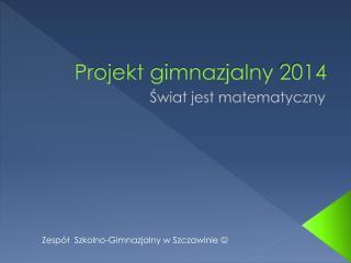 Projekt gimnazjalny 2014