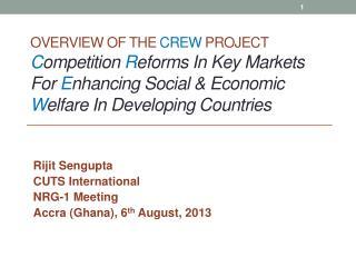 Rijit Sengupta CUTS International NRG-1 Meeting Accra (Ghana), 6 th  August, 2013
