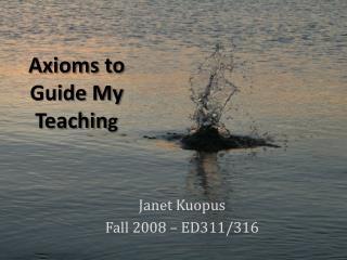 Axioms to Guide My Teachin g