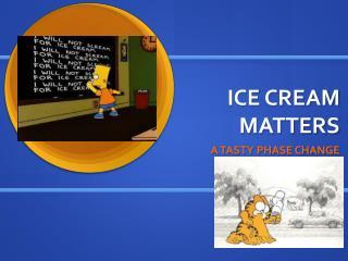 ICE CREAM MATTERS