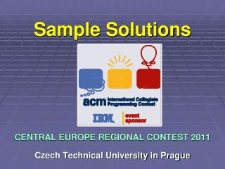 Sample Solutions CENTRAL EUROPE REGIONAL CONTEST 2011 Czech Technical University in Prague