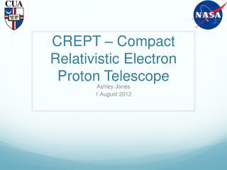 CREPT – Compact Relativistic Electron Proton Telescope
