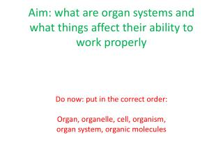 Aim: what are organ systems and what things affect their ability to work properly