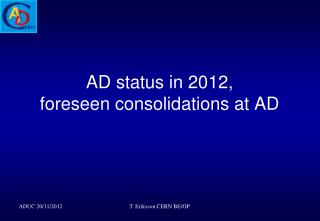 AD status in 2012, foreseen consolidations at AD