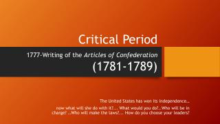Critical Period 1777-Writing of the  Articles of Confederation (1781-1789)