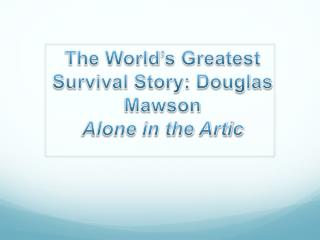 The World's Greatest Survival Story: Douglas Mawson Alone in the Artic