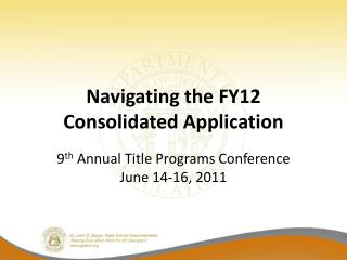 Navigating the FY12 Consolidated Application