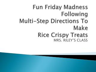 Fun Friday Madness Following  Multi-Step Directions To Make Rice Crispy Treats
