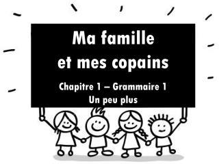 Ma famille  et mes copains Chapitre 1 � Grammaire 1 Un peu plus
