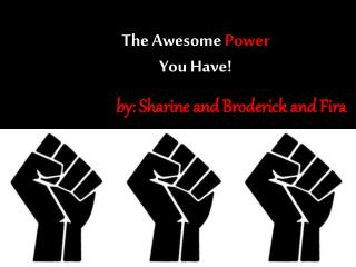 The Awesome  Power You Have!